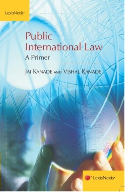 Jai Kanade and Vishal Kanade: Public International Law–A Primer