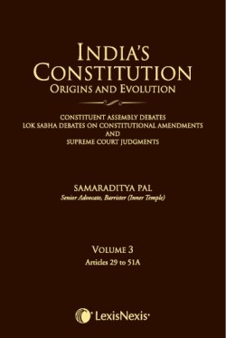 INDIA'S CONSTITUTION – ORIGINS and EVOLUTION (CONSTITUENT ASSEMBLY DEBATES, LOK SABHA DEBATES ON CONSTITUTIONAL AMENDMENTS and SUPREME COURT JUDGMENTS