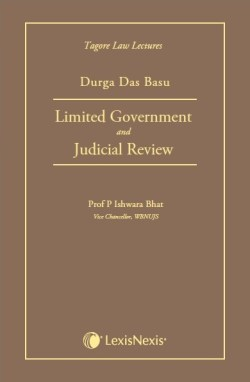 Limited Government and Judicial Review (Tagore Law Lectures) 2015