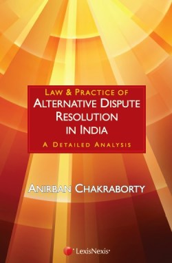 Law and Practice of Alternative Dispute Resolution In India - A Detailed Analysis