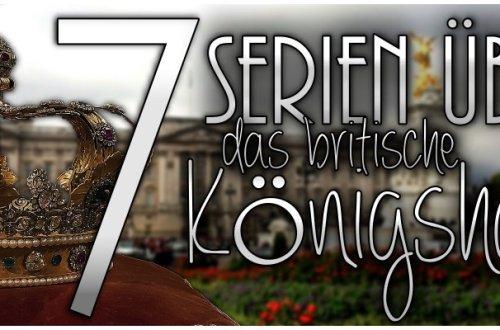 7 Serien über das britische Königshaus