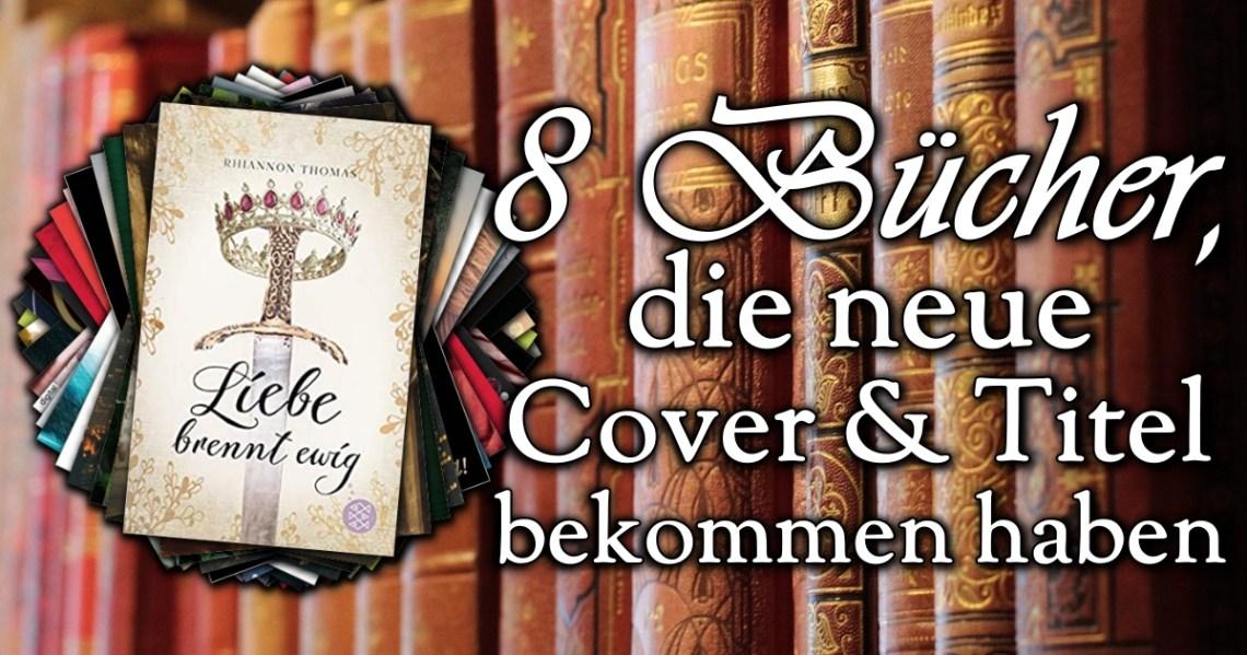 8 Bücher, die neue Cover und Titel bekommen haben
