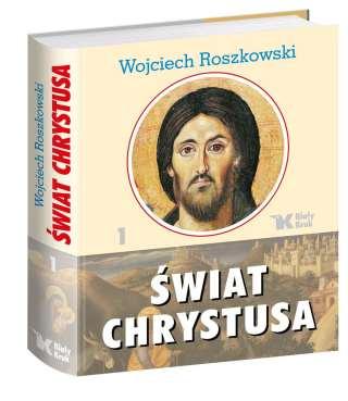 Wojciech Roszkowski Świat Chrystusa