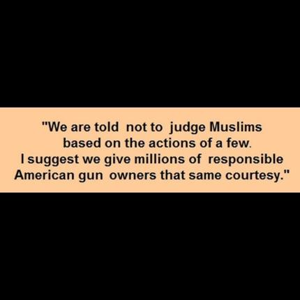 Don't judge Muslims and don't judge gun owners
