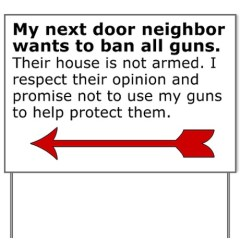 my_neighbor_wants_to_ban_guns_yard_sign
