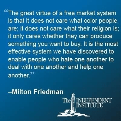 A free market system is colorblind says Milton Friedman