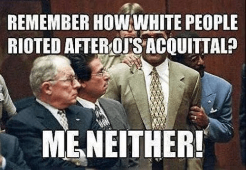 Whites didn't riot after OJ's acquittal