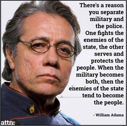 William Adama on terrible danger of turning military and police into one entity.