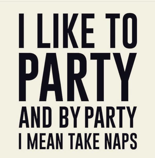 Like to party and nap