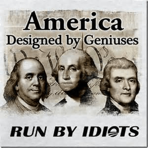 America designed by geniuses run by idiots