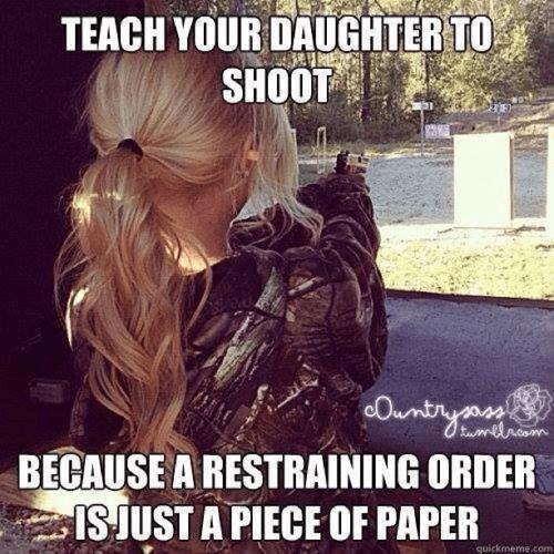 Daughters should shoot guns because restraining order just paper