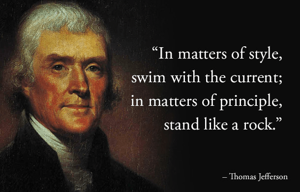 In style, swim with the current, in principle stand like a rock said Jefferson