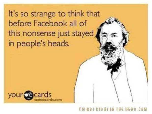 Silly Before Facebook nonsense in people's heads