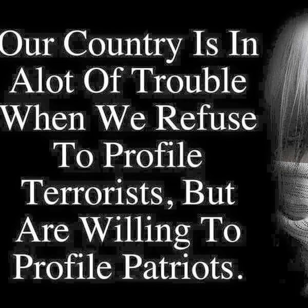Islam Muslims Terrorism Trouble when we profile patriots not terrorists
