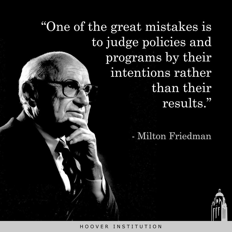 Wisdom Milton Friedman economic programs outcome intent
