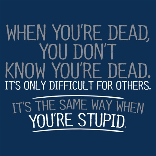 Wisdom stupid people don't know they're stupid