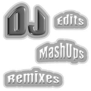Dj Edits Remixes and Mash ups