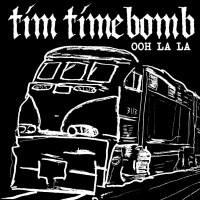 "Tim Timebomb ""Ooh La La."""
