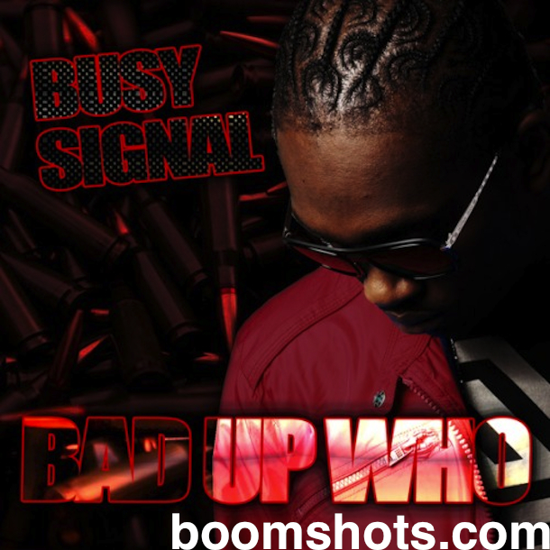 Busy_Signal_Bad_Up_Who-BOOM