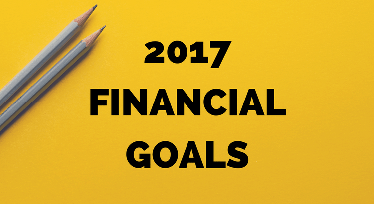2017 financial goals: mine include buying a house, generating passive income, and doubling my savings!