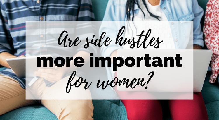 Are side hustles more important for women? Experts suggest so!