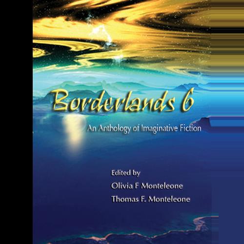 Borderlands 6 edited by Olivia F. Monteleone & Thomas F. Monteleone — Signed Limited Edition (Copy)