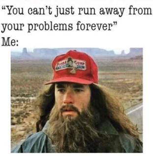 you-cant-just-run-away-from-your-problems-forever-forrest-gump-running-meme.jpg