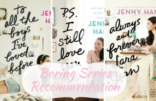 Boring Series Recommendation: To All the Boys I've Loved Before by Jenny Han