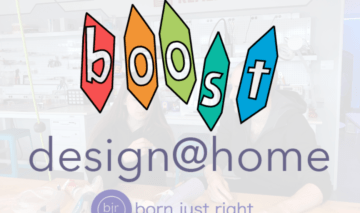 BOOST design@home logo with a born just right logo below it. There is a white haze on top of a photo of a makerspace.