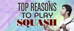 Top Reasons To Play Squash
