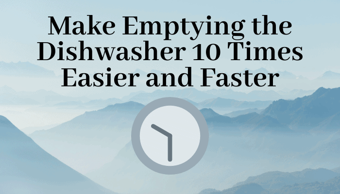 Make Emptying the Dishwasher 10 Times Easier and Faster