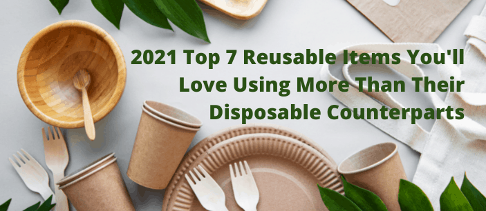 2021 Top 7 Items You'll Love Using More Than Their Disposable Counterparts