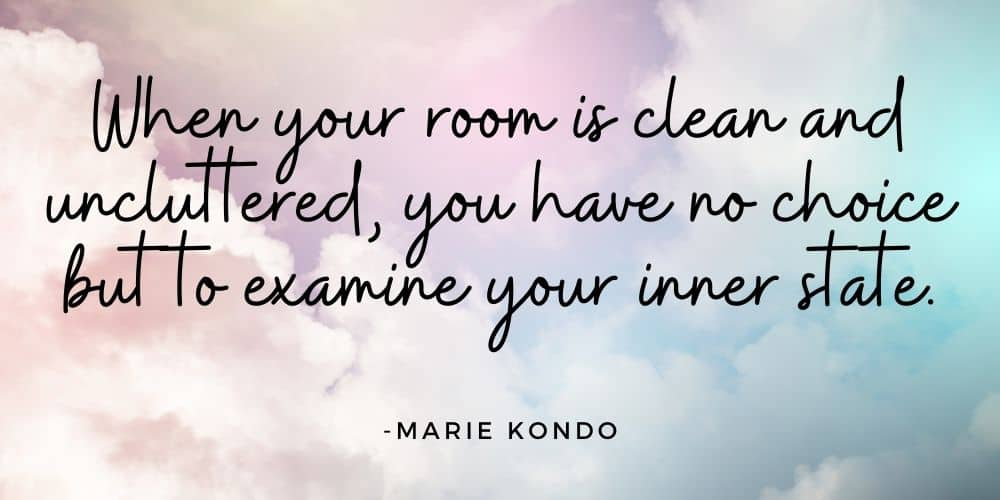 Kondo quote-When your room is clean...