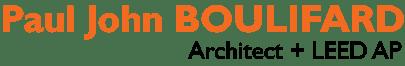 Paul John BOULIFARD, Architect + LEED  AP