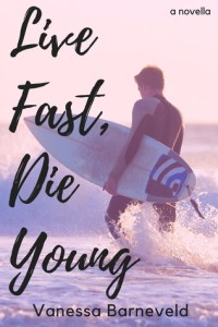 live fast, die young - vanessa barneveld