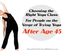 Choosing the Right Yoga Class:  For People on the Verge of Trying Yoga After Age 45