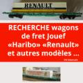 Recherche wagons fret Jouef Haribo 665300, Renault 6725000, Fret froid 653900 et autres références