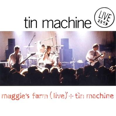Live 89 –Maggie's Farm/Tin Machine single (Tin Machine)
