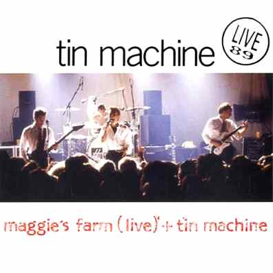 Live 89 – Maggie's Farm/Tin Machine single (Tin Machine)