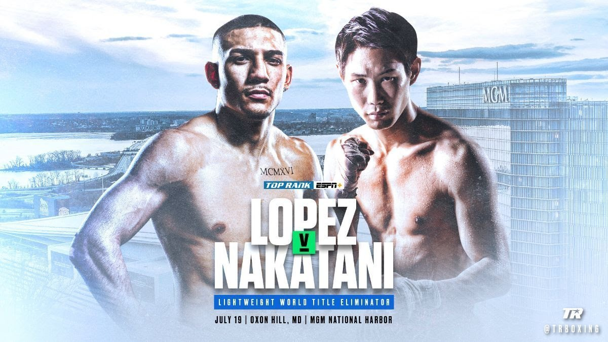 Lopez vs. Nakatani - July 19 -  ESPN+ @ MGM National Harbor in Oxon Hill, Maryland | Oxon Hill | Maryland | United States