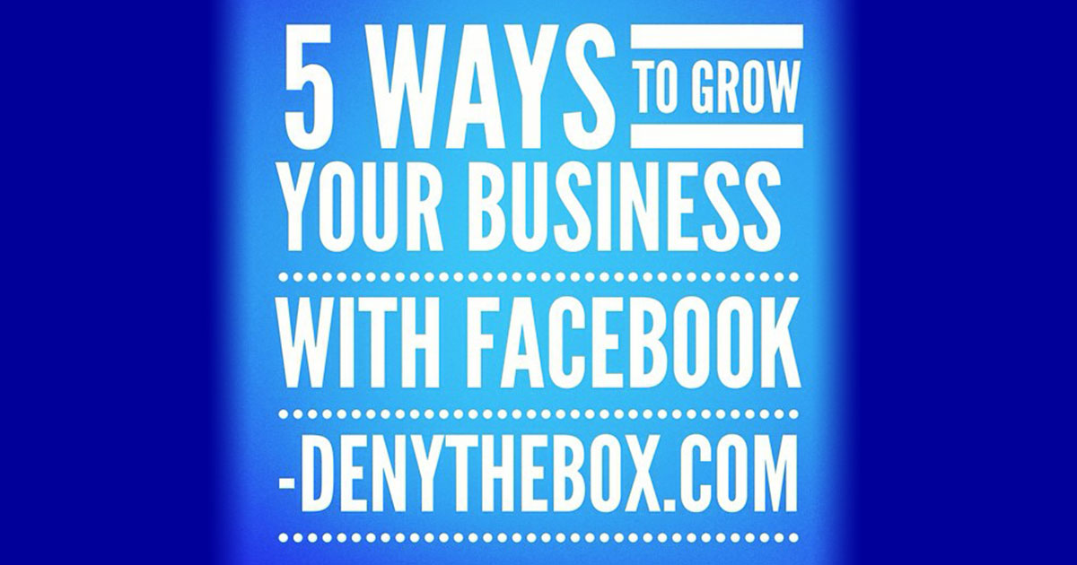 5 Ways to Grow Your Business with Facebook