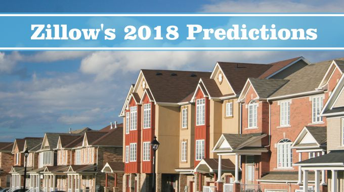 Zillow Makes 6 Predictions For 2018 Market