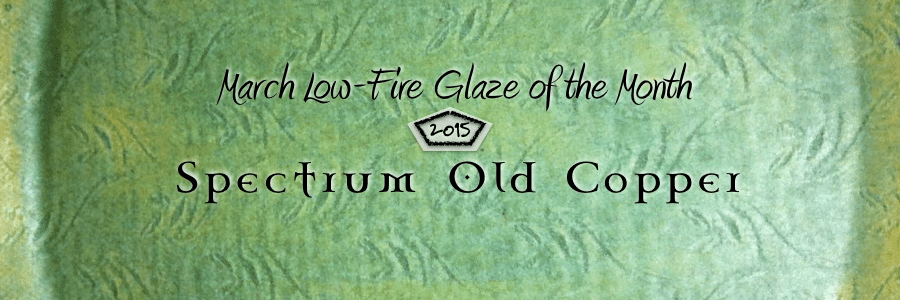 Old Copper – March Low-Fire Glaze of the Month