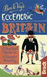 Eccentric Britain the Bradt Guide by Ben Le Vay