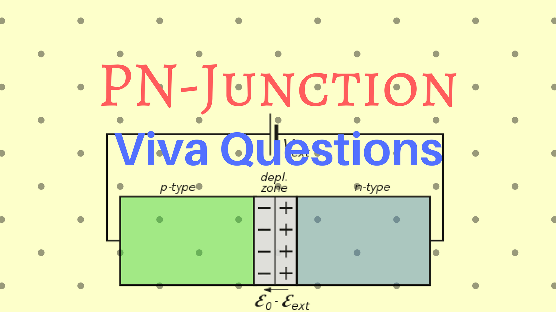Pn Junction Viva Questions Diode And Its Characteristics The Following Are Some Of Frequently Asked Related To