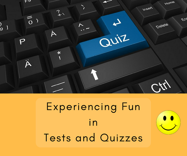 Experiencing Fun in Tests and Quizzes