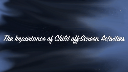 The Importance of Child Off-Screen Activities