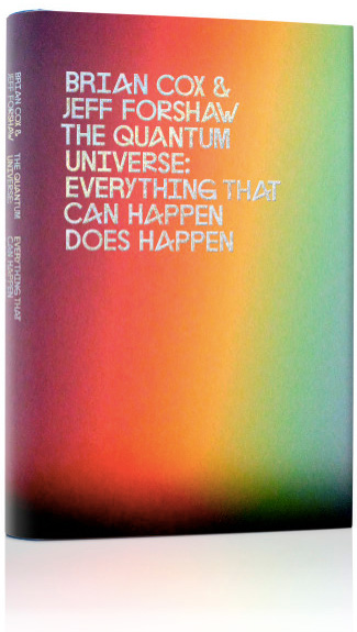 The Quantum Universe: Why All That Can Happen Does Happen