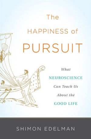 The Happiness of Pursuit: What Science and Philosophy Can Teach Us About the Holy Grail of Existence