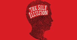 The Self Illusion: How Our Social Brain Constructs Who We Are